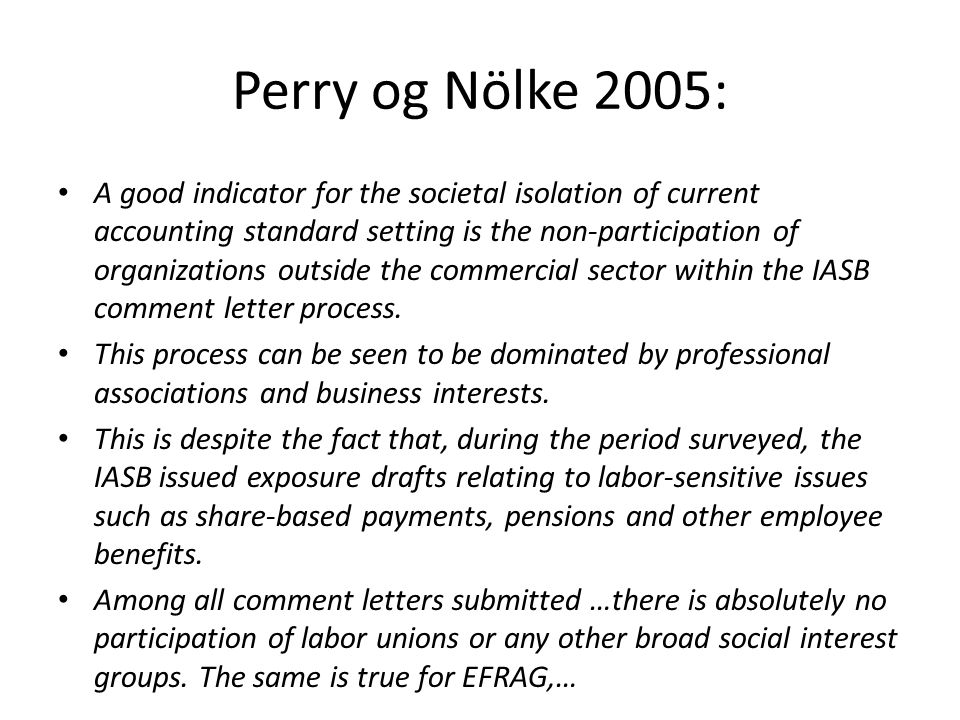 Perry og Nölke 2005: • A good indicator for the societal isolation of current accounting standard setting is the non-participation of organizations ou