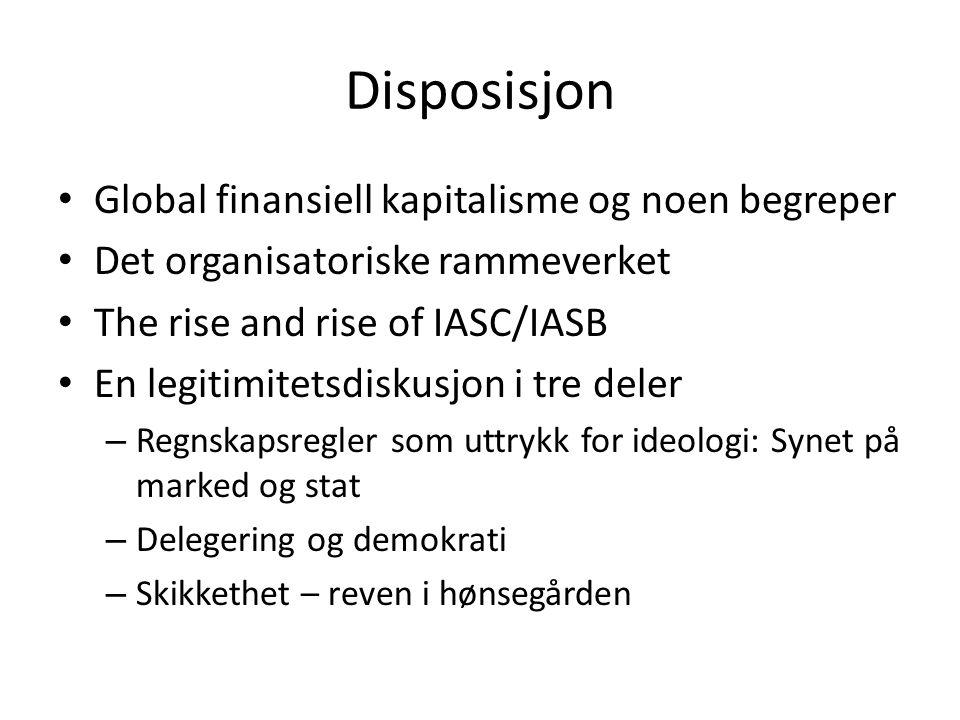 Global finansiell kapitalisme og noen begreper • Overordnet mål: Kjøp og salg av verdipapirer og selskaper og andre eiendeler på tvers av landegrenser, virksomhetstyper og sektorer • To nøkkelbegrep-verdier i utviklingen av privat sektors regnskapsregler – Mark to market vs historisk kost modell – Balance sheet approach vs driftsregnskap • Og ett for offentlig sektor: – Lønnsomhetsregnskap vs kontantregnskap
