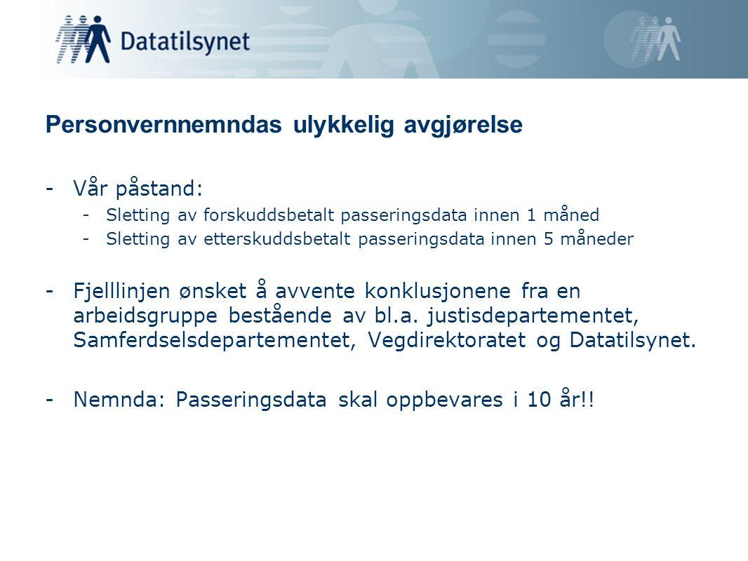 Personvernnemndas ulykkelig avgjørelse -Vår påstand: -Sletting av forskuddsbetalt passeringsdata innen 1 måned -Sletting av etterskuddsbetalt passerin