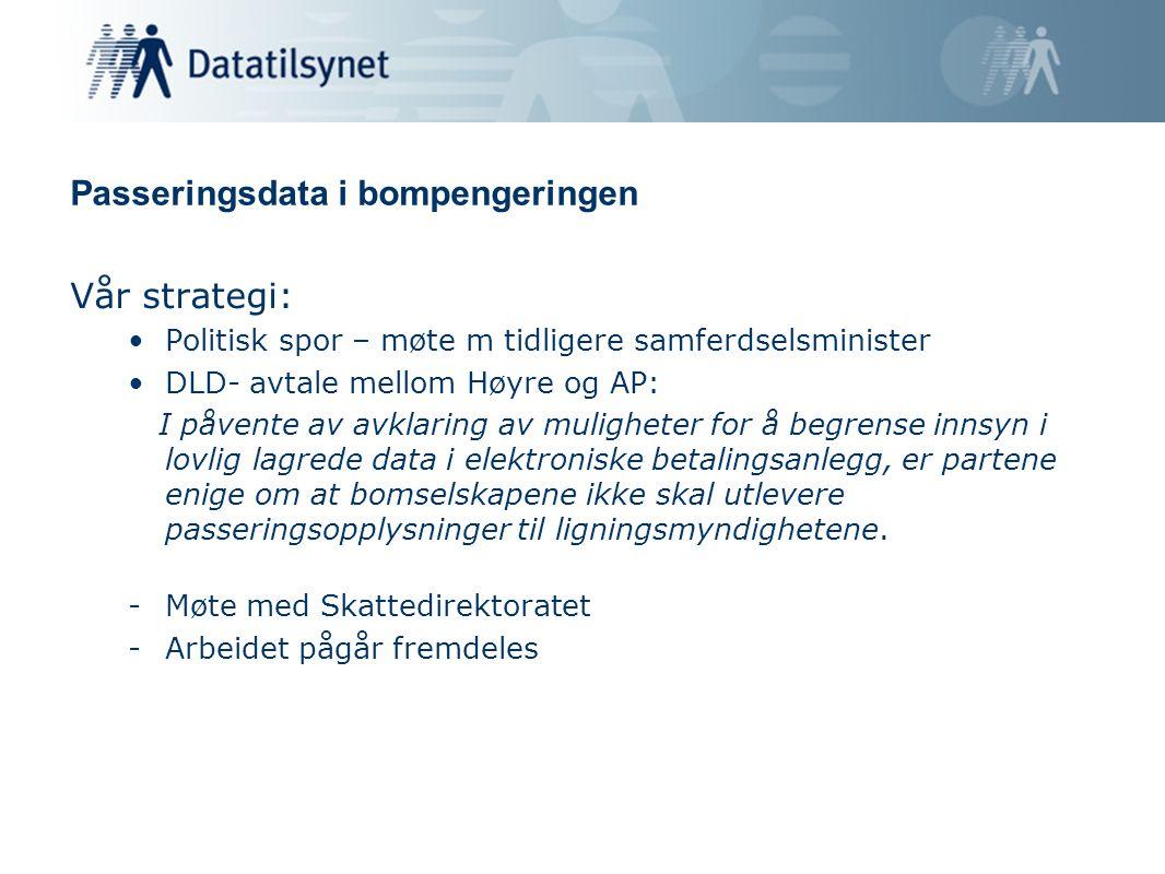 Passeringsdata i bompengeringen Vår strategi: •Politisk spor – møte m tidligere samferdselsminister •DLD- avtale mellom Høyre og AP: I påvente av avkl