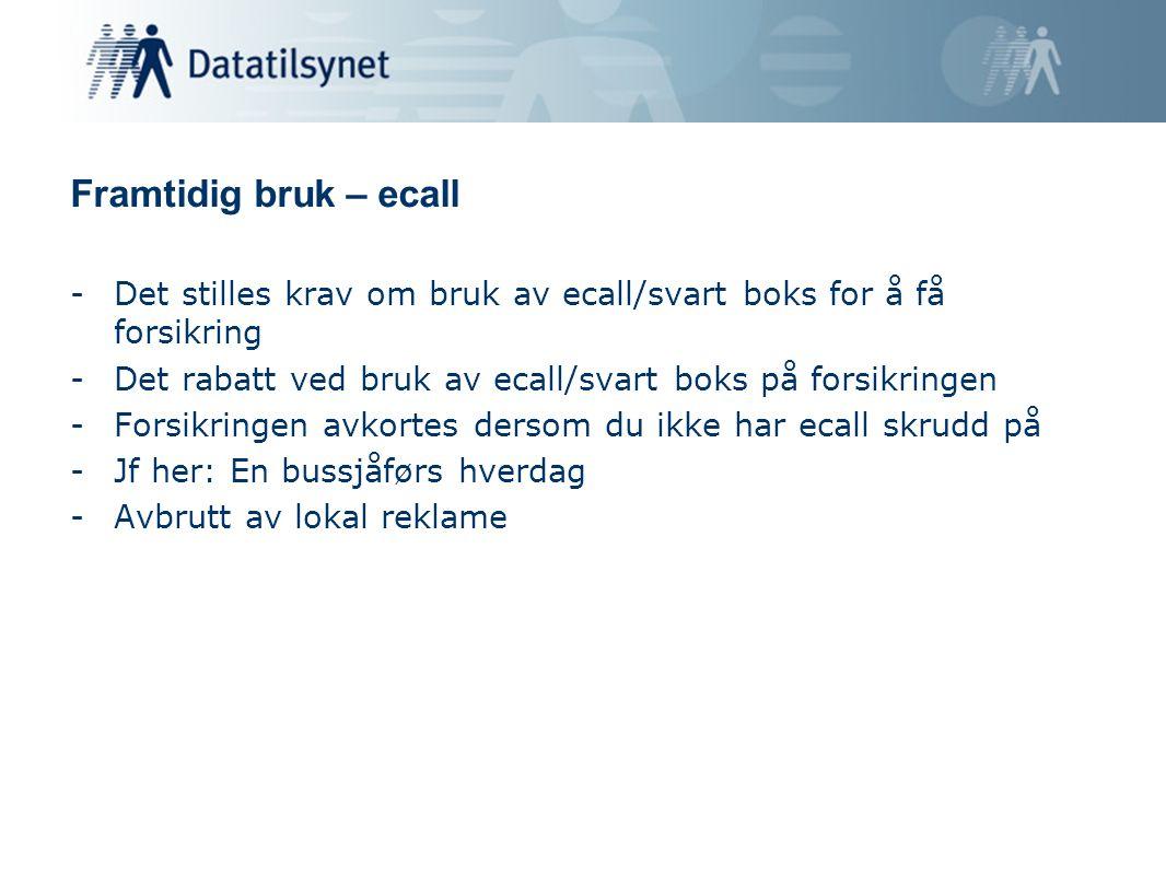 Framtidig bruk – ecall -Det stilles krav om bruk av ecall/svart boks for å få forsikring -Det rabatt ved bruk av ecall/svart boks på forsikringen -For