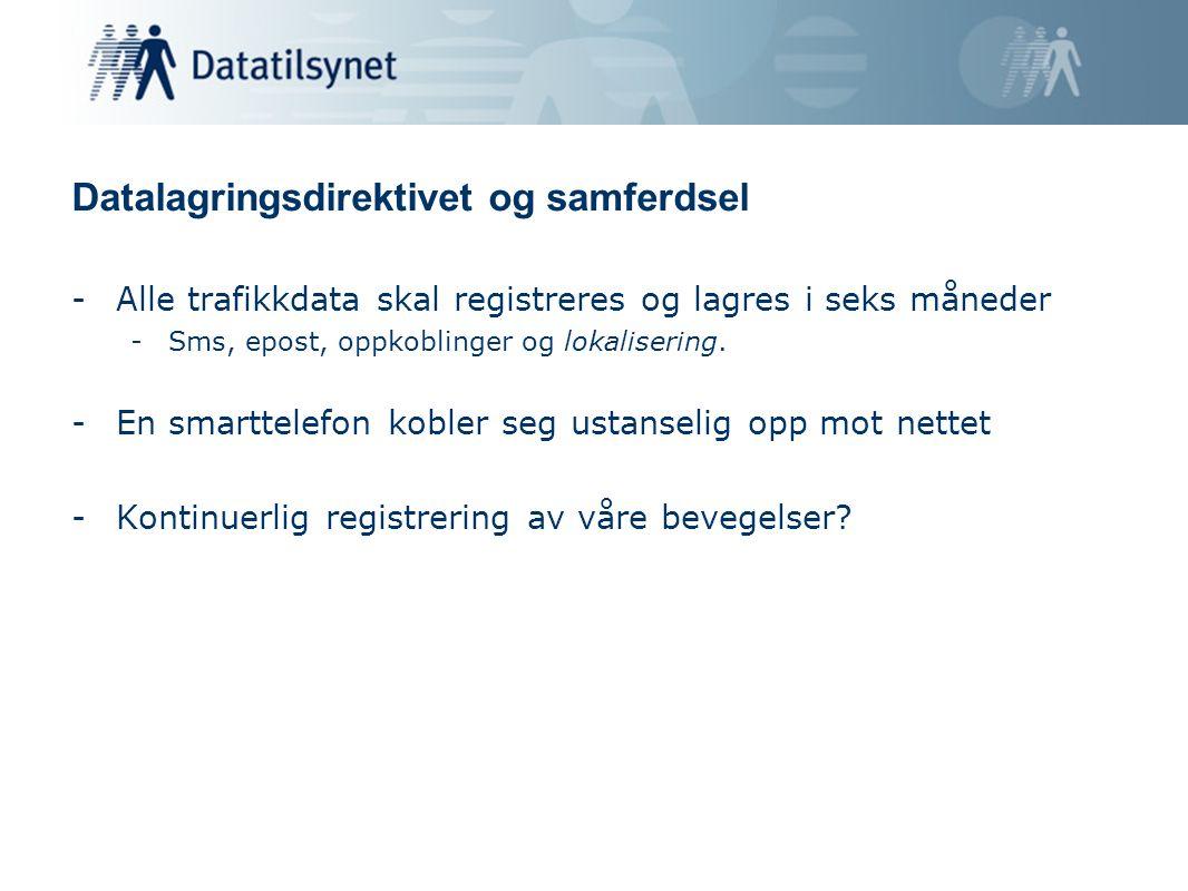 Datalagringsdirektivet og samferdsel -Alle trafikkdata skal registreres og lagres i seks måneder -Sms, epost, oppkoblinger og lokalisering. -En smartt
