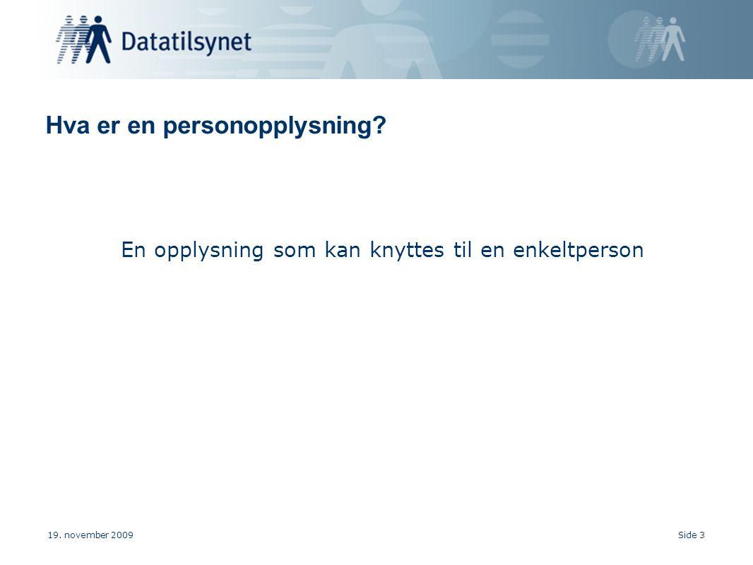 Hva er en personopplysning? En opplysning som kan knyttes til en enkeltperson 19. november 2009Side 3
