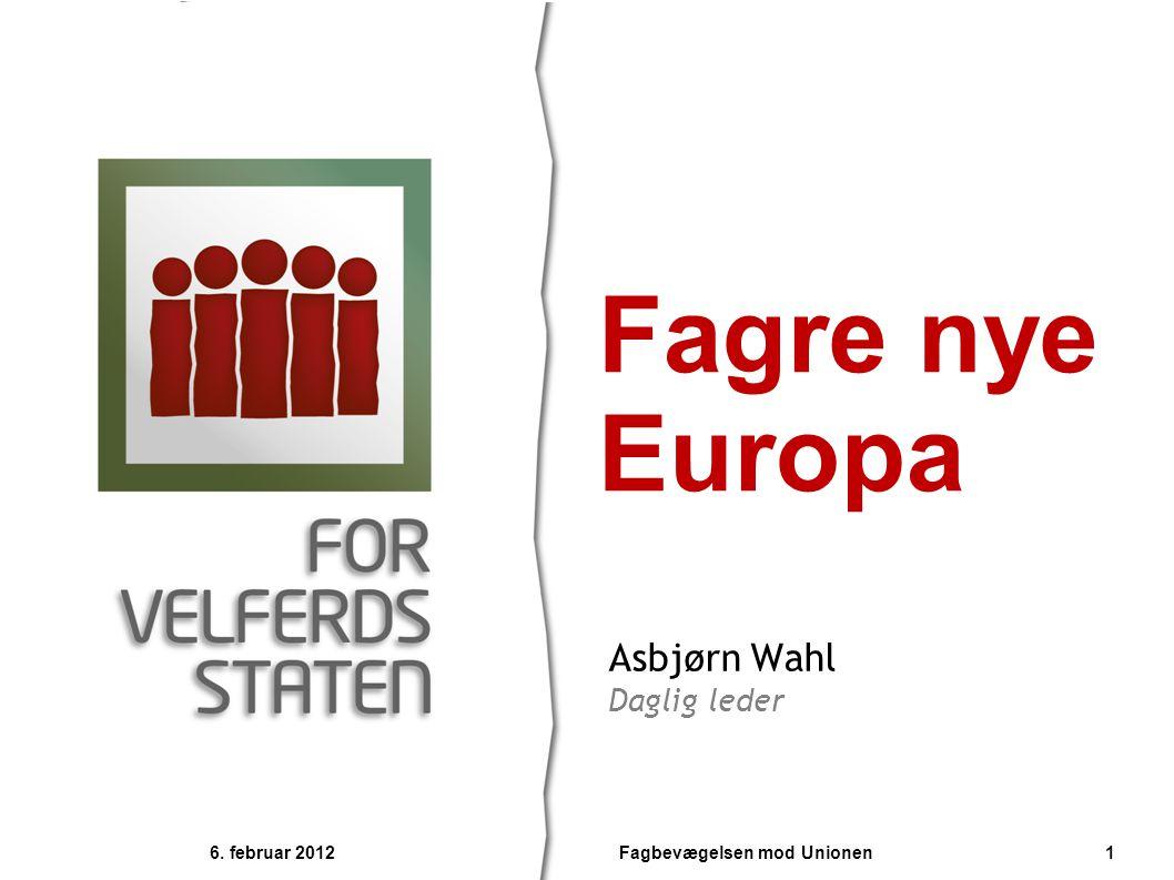 Asbjørn Wahl Daglig leder Fagre nye Europa 6. februar 2012 1Fagbevægelsen mod Unionen