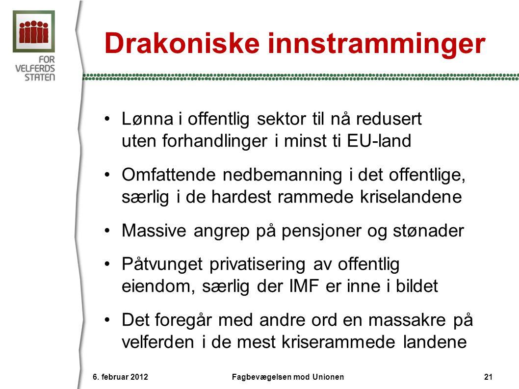 Drakoniske innstramminger •Lønna i offentlig sektor til nå redusert uten forhandlinger i minst ti EU-land •Omfattende nedbemanning i det offentlige, s