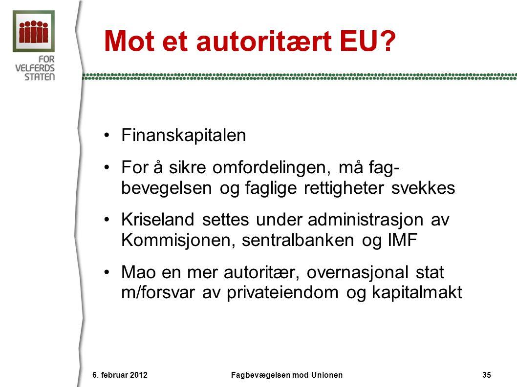 Mot et autoritært EU? •Finanskapitalen •For å sikre omfordelingen, må fag- bevegelsen og faglige rettigheter svekkes •Kriseland settes under administr