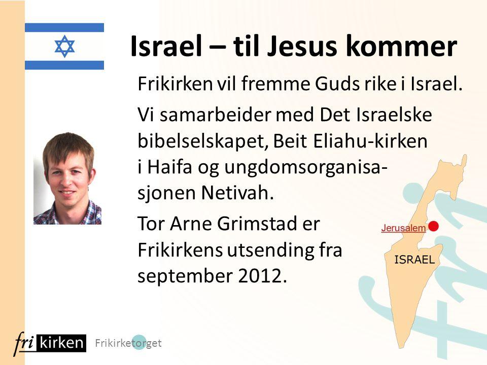 Frikirketorget Frikirken vil fremme Guds rike i Israel. Vi samarbeider med Det Israelske bibelselskapet, Beit Eliahu-kirken i Haifa og ungdomsorganisa
