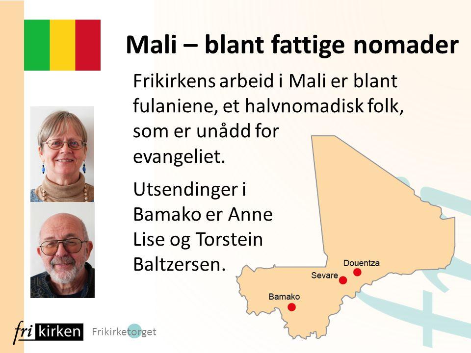 Frikirketorget Frikirkens arbeid i Mali er blant fulaniene, et halvnomadisk folk, som er unådd for evangeliet. Utsendinger i Bamako er Anne Lise og To