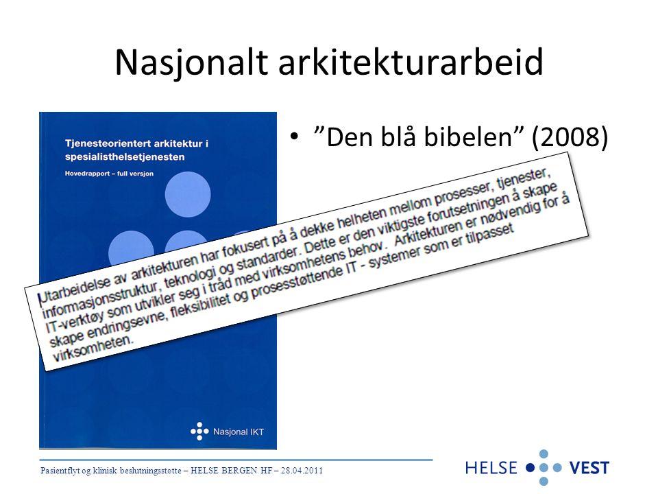 """Pasientflyt og klinisk beslutningsstøtte – HELSE BERGEN HF – 28.04.2011 Nasjonalt arkitekturarbeid • """"Den blå bibelen"""" (2008)"""