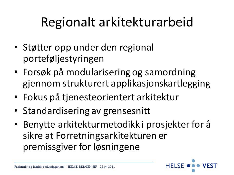 Pasientflyt og klinisk beslutningsstøtte – HELSE BERGEN HF – 28.04.2011 Regionalt arkitekturarbeid • Støtter opp under den regional porteføljestyringe