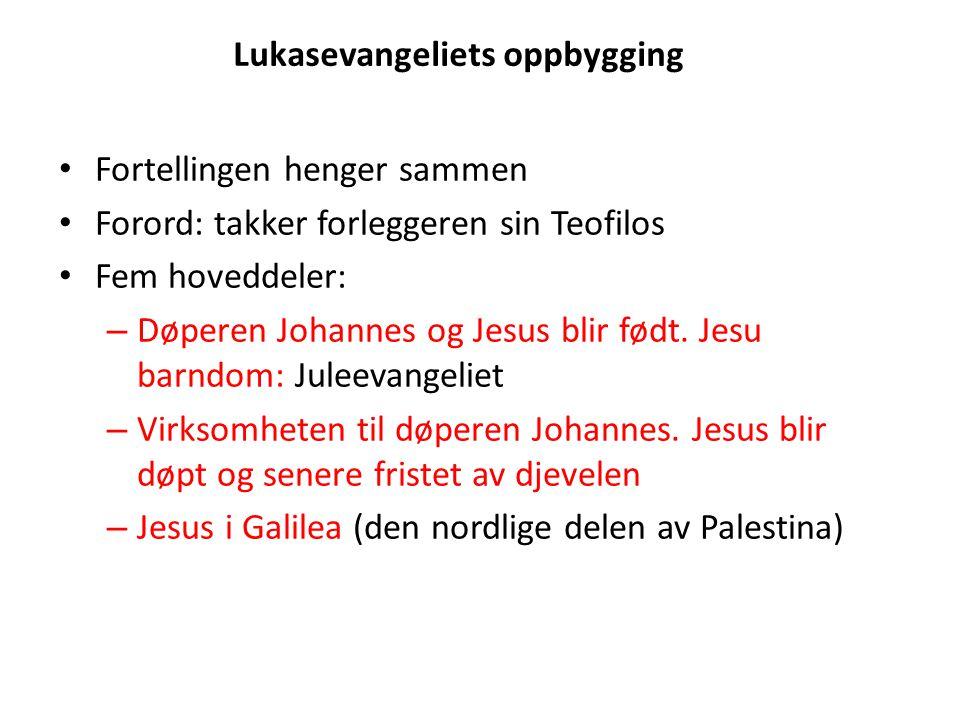 Lukasevangeliets oppbygging • Fortellingen henger sammen • Forord: takker forleggeren sin Teofilos • Fem hoveddeler: – Døperen Johannes og Jesus blir født.
