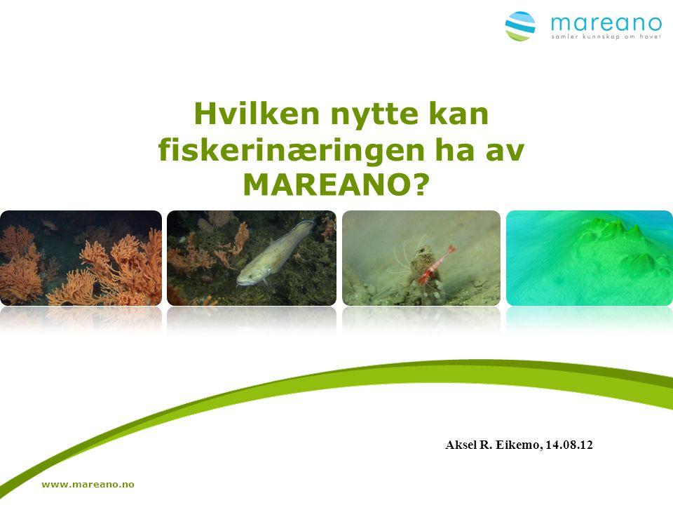 Hvilken nytte kan fiskerinæringen ha av MAREANO? www.mareano.no Aksel R. Eikemo, 14.08.12