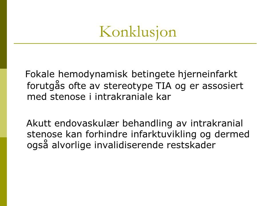 Konklusjon Fokale hemodynamisk betingete hjerneinfarkt forutgås ofte av stereotype TIA og er assosiert med stenose i intrakraniale kar Akutt endovasku