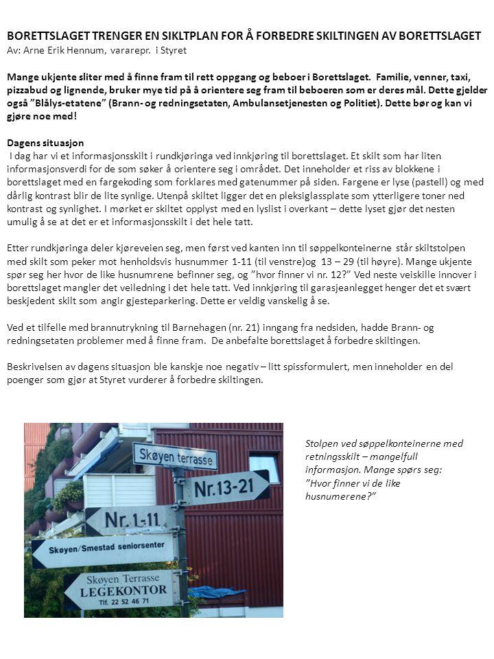 BORETTSLAGET TRENGER EN SIKLTPLAN FOR Å FORBEDRE SKILTINGEN AV BORETTSLAGET Av: Arne Erik Hennum, vararepr. i Styret Mange ukjente sliter med å finne