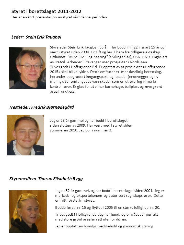 Styret i borettslaget 2011-2012 Her er en kort presentasjon av styret vårt denne perioden. Leder: Stein Erik Taugbøl Styreleder Stein Erik Taugbøl, 56