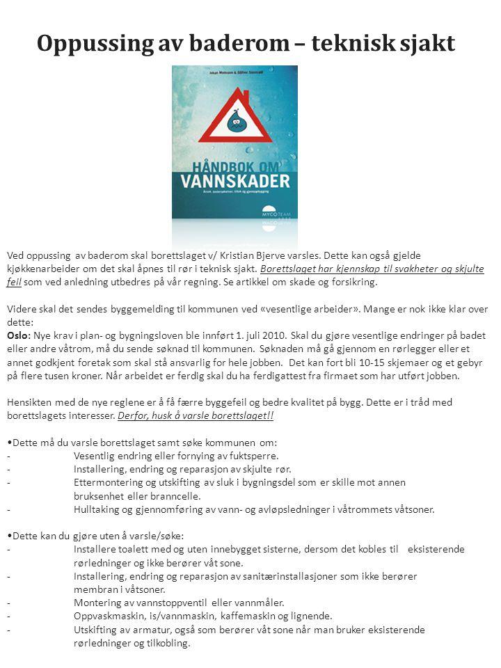 Oppussing av baderom – teknisk sjakt Ved oppussing av baderom skal borettslaget v/ Kristian Bjerve varsles.