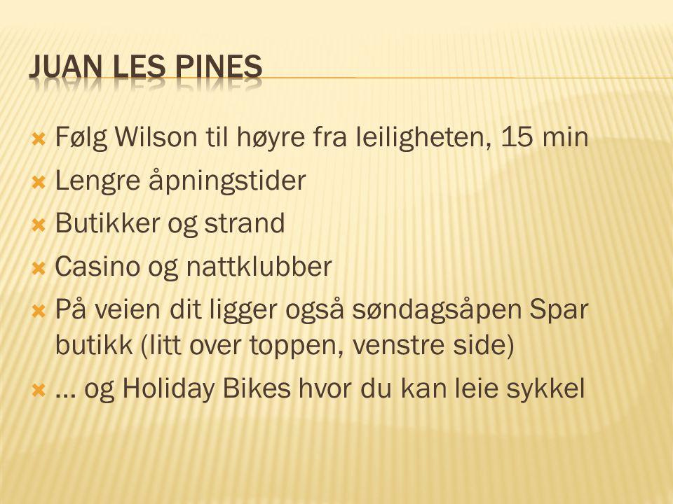 Følg Wilson til høyre fra leiligheten, 15 min  Lengre åpningstider  Butikker og strand  Casino og nattklubber  På veien dit ligger også søndagsåpen Spar butikk (litt over toppen, venstre side)  … og Holiday Bikes hvor du kan leie sykkel