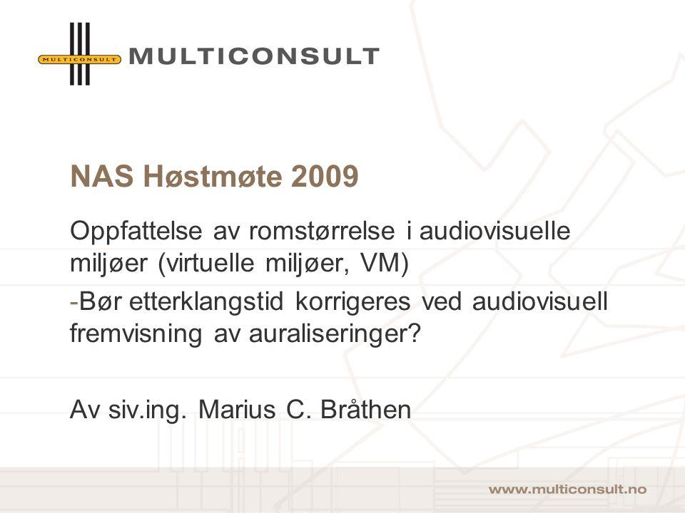 NAS Høstmøte 2009 Oppfattelse av romstørrelse i audiovisuelle miljøer (virtuelle miljøer, VM) -Bør etterklangstid korrigeres ved audiovisuell fremvisning av auraliseringer.
