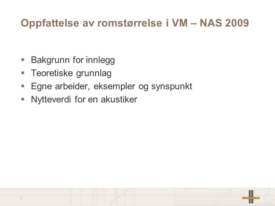 NAS Høstmøte 2009 Oppfattelse av romstørrelse i audiovisuelle miljøer (virtuelle miljøer, VM) -Bør etterklangstid korrigeres ved audiovisuell fremvisn