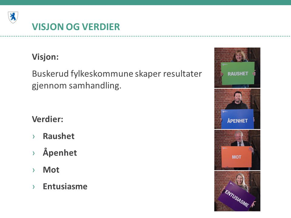 VISJON OG VERDIER Visjon: Buskerud fylkeskommune skaper resultater gjennom samhandling.