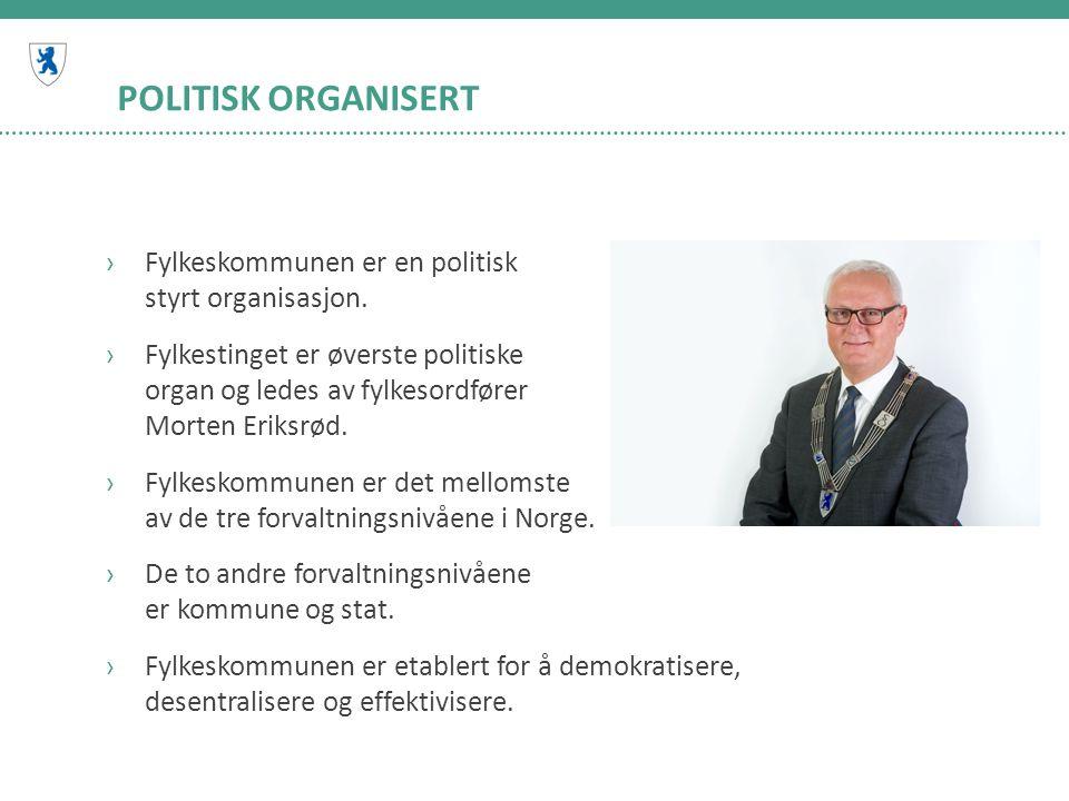 POLITISK ORGANISERT ›Fylkeskommunen er en politisk styrt organisasjon.