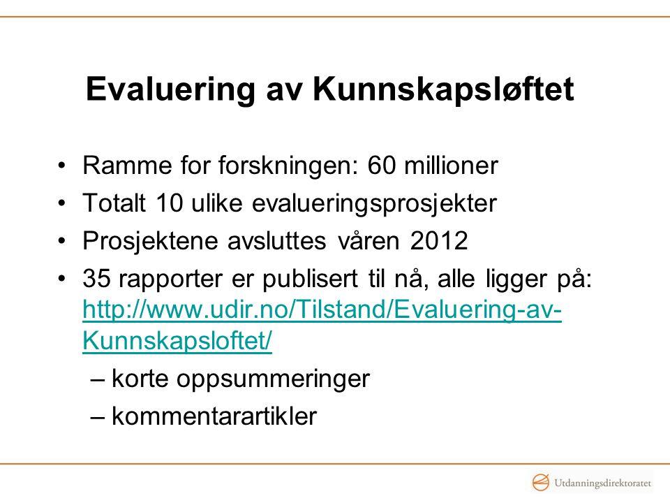 Evaluering av Kunnskapsløftet •Ramme for forskningen: 60 millioner •Totalt 10 ulike evalueringsprosjekter •Prosjektene avsluttes våren 2012 •35 rapporter er publisert til nå, alle ligger på: http://www.udir.no/Tilstand/Evaluering-av- Kunnskapsloftet/ http://www.udir.no/Tilstand/Evaluering-av- Kunnskapsloftet/ –korte oppsummeringer –kommentarartikler