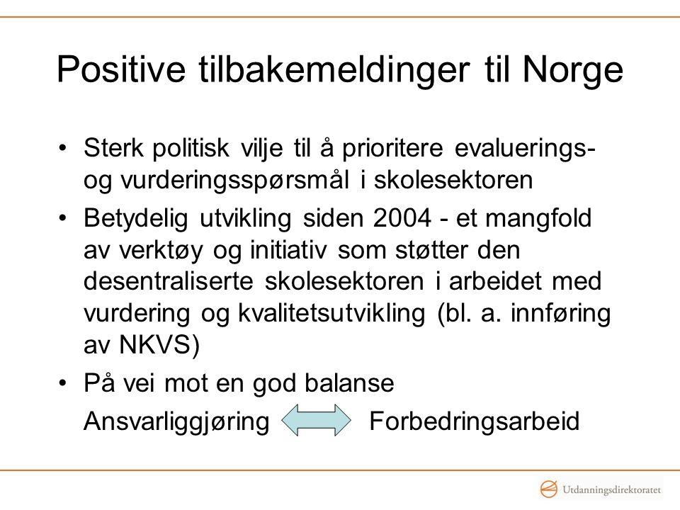 Positive tilbakemeldinger til Norge •Sterk politisk vilje til å prioritere evaluerings- og vurderingsspørsmål i skolesektoren •Betydelig utvikling sid