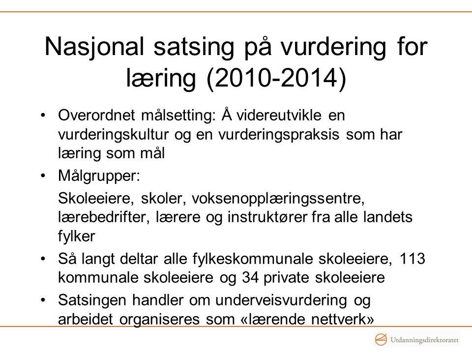 Nasjonal satsing på vurdering for læring (2010-2014) •Overordnet målsetting: Å videreutvikle en vurderingskultur og en vurderingspraksis som har lærin