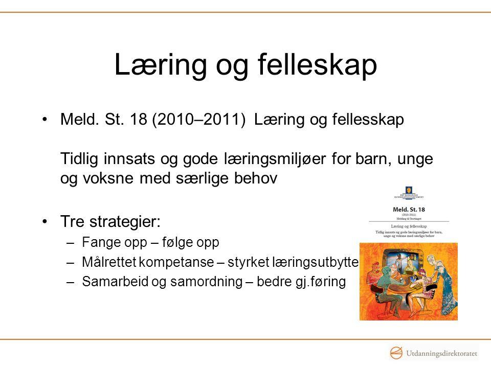 Læring og felleskap •Meld. St. 18 (2010–2011) Læring og fellesskap Tidlig innsats og gode læringsmiljøer for barn, unge og voksne med særlige behov •T