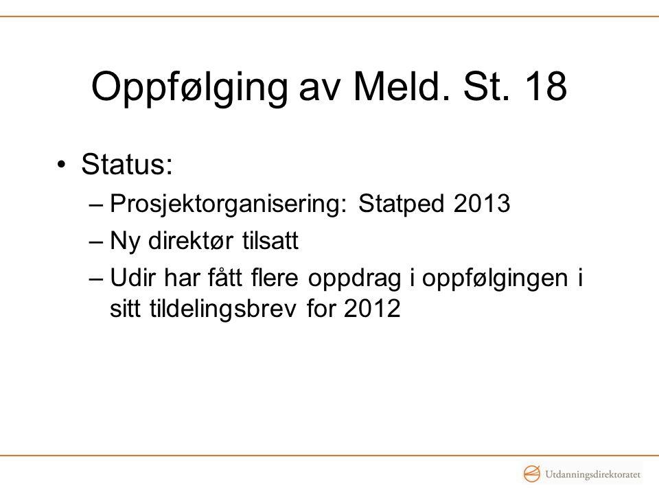 Oppfølging av Meld. St. 18 •Status: –Prosjektorganisering: Statped 2013 –Ny direktør tilsatt –Udir har fått flere oppdrag i oppfølgingen i sitt tildel