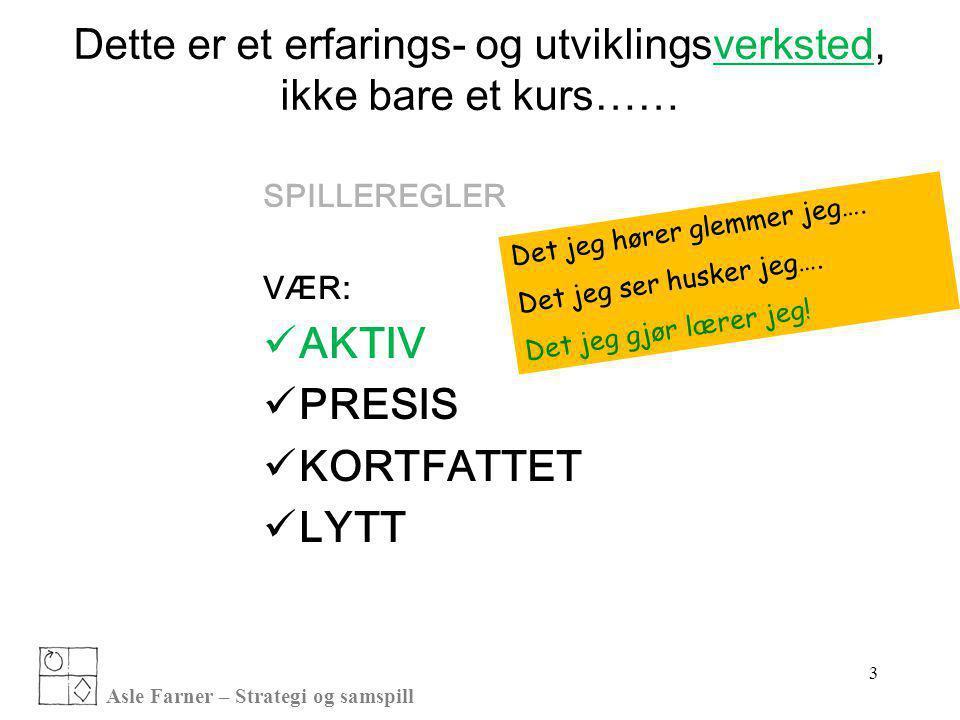 Asle Farner – Strategi og samspill 44 1)UNDERSØK OG TYDELIGGJØR IDÉENS INNHOLD 2)AVKLAR INTERESSENTER/AKTØRER 3)AVKLAR ANSVAR 4)STRATEGI OG REKKEFØLGE PÅ TILTAK 5)ENDRINGS- ANALYSE OG TILTAK 6)SETT OPP ARBEIDSPLAN hvem/hva/når.