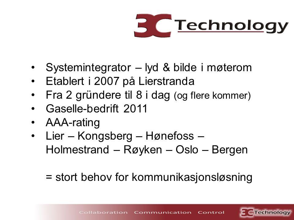 •Systemintegrator – lyd & bilde i møterom •Etablert i 2007 på Lierstranda •Fra 2 gründere til 8 i dag (og flere kommer) •Gaselle-bedrift 2011 •AAA-rat