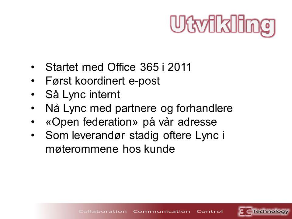 •Startet med Office 365 i 2011 •Først koordinert e-post •Så Lync internt •Nå Lync med partnere og forhandlere •«Open federation» på vår adresse •Som l