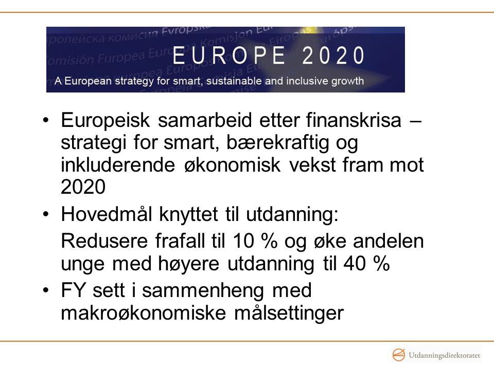 •Europeisk samarbeid etter finanskrisa – strategi for smart, bærekraftig og inkluderende økonomisk vekst fram mot 2020 •Hovedmål knyttet til utdanning