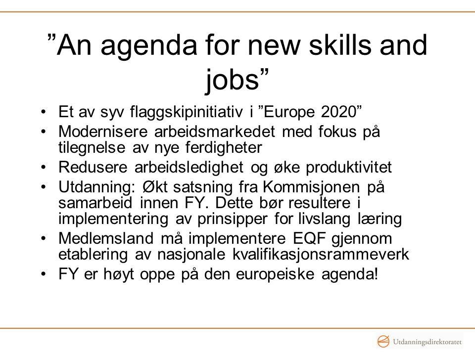 """""""An agenda for new skills and jobs"""" •Et av syv flaggskipinitiativ i """"Europe 2020"""" •Modernisere arbeidsmarkedet med fokus på tilegnelse av nye ferdighe"""