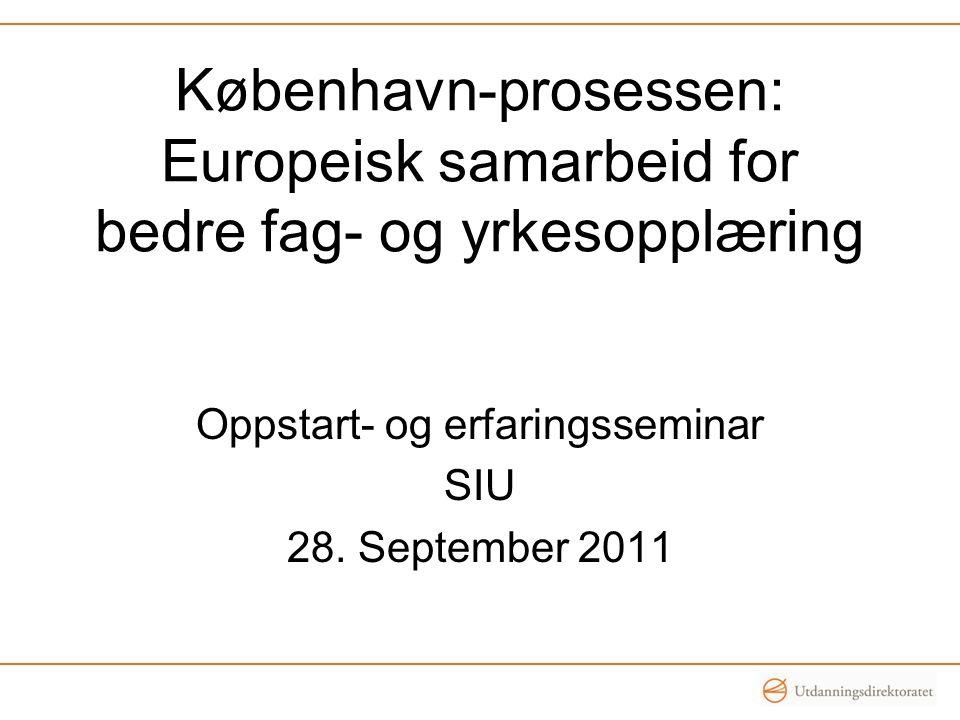 København-prosessen: Europeisk samarbeid for bedre fag- og yrkesopplæring Oppstart- og erfaringsseminar SIU 28. September 2011