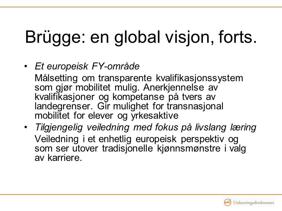 Brügge: en global visjon, forts. •Et europeisk FY-område Målsetting om transparente kvalifikasjonssystem som gjør mobilitet mulig. Anerkjennelse av kv