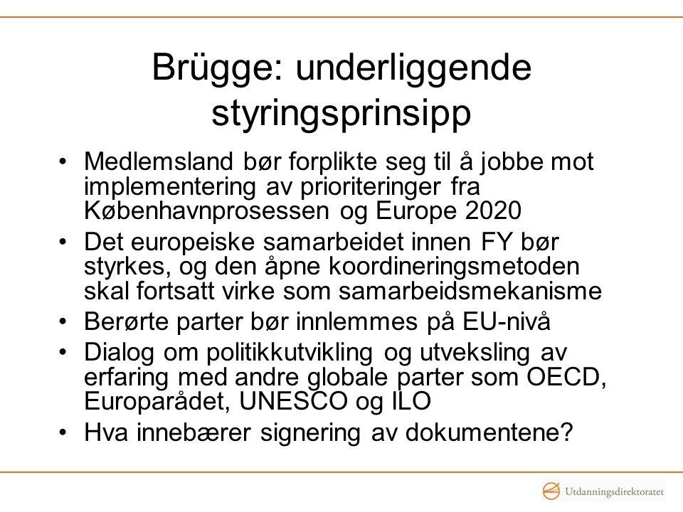 Brügge: underliggende styringsprinsipp •Medlemsland bør forplikte seg til å jobbe mot implementering av prioriteringer fra Københavnprosessen og Europ
