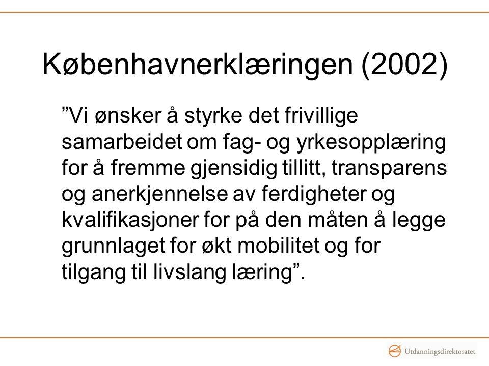 """Københavnerklæringen (2002) """"Vi ønsker å styrke det frivillige samarbeidet om fag- og yrkesopplæring for å fremme gjensidig tillitt, transparens og an"""