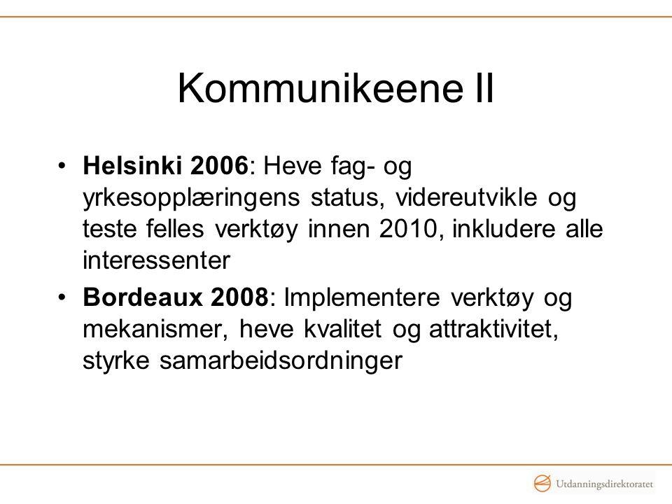 Kommunikeene II •Helsinki 2006: Heve fag- og yrkesopplæringens status, videreutvikle og teste felles verktøy innen 2010, inkludere alle interessenter