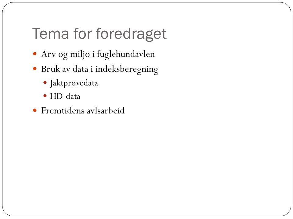 Tema for foredraget  Arv og miljø i fuglehundavlen  Bruk av data i indeksberegning  Jaktprøvedata  HD-data  Fremtidens avlsarbeid