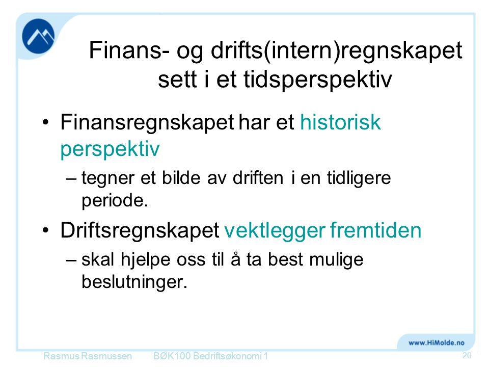 Finans- og drifts(intern)regnskapet sett i et tidsperspektiv •Finansregnskapet har et historisk perspektiv –tegner et bilde av driften i en tidligere