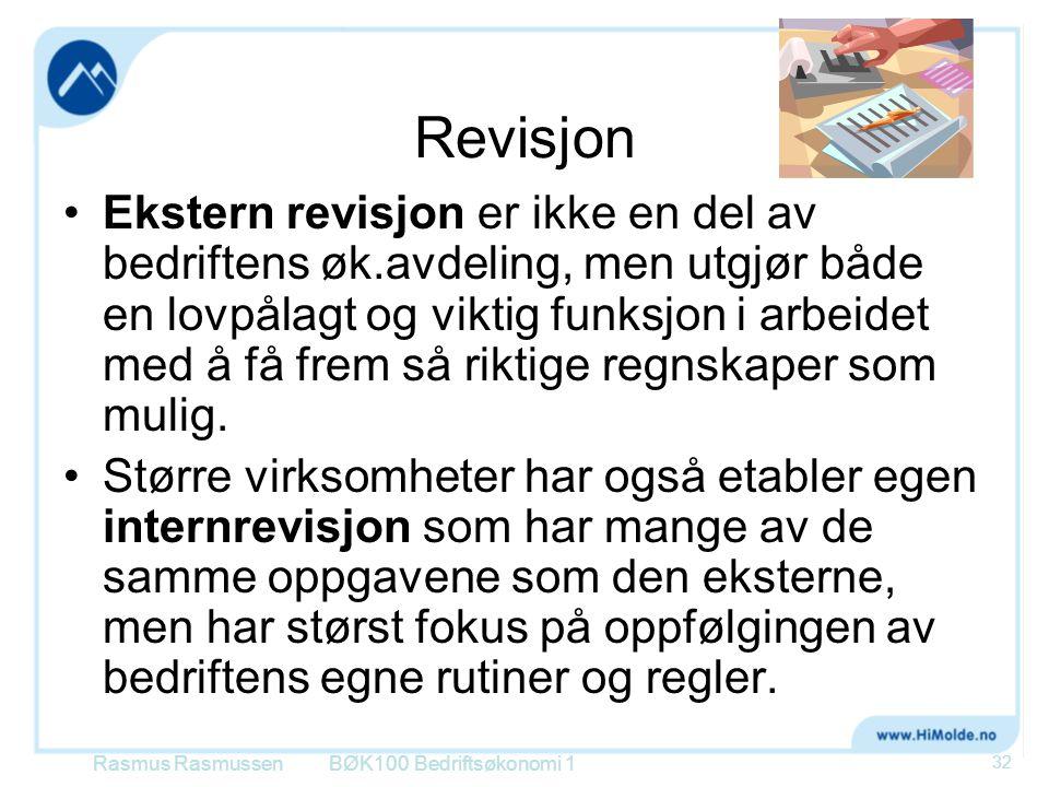 Revisjon •Ekstern revisjon er ikke en del av bedriftens øk.avdeling, men utgjør både en lovpålagt og viktig funksjon i arbeidet med å få frem så rikti