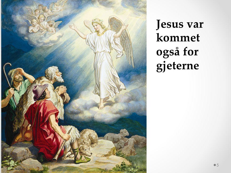 5 Jesus var kommet også for gjeterne