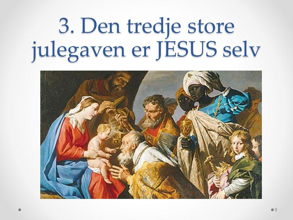 3. Den tredje store julegaven er JESUS selv 9