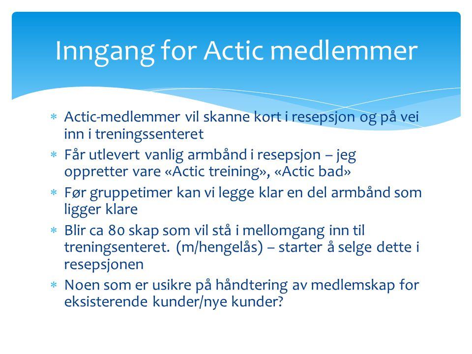  Actic-medlemmer vil skanne kort i resepsjon og på vei inn i treningssenteret  Får utlevert vanlig armbånd i resepsjon – jeg oppretter vare «Actic t