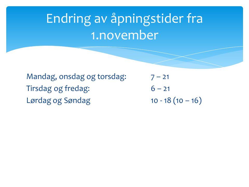 Mandag, onsdag og torsdag:7 – 21 Tirsdag og fredag: 6 – 21 Lørdag og Søndag 10 - 18 (10 – 16) Endring av åpningstider fra 1.november