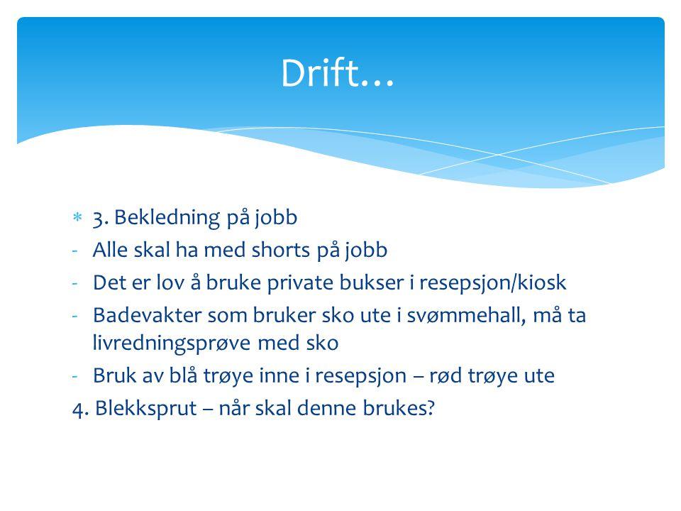  3. Bekledning på jobb -Alle skal ha med shorts på jobb -Det er lov å bruke private bukser i resepsjon/kiosk -Badevakter som bruker sko ute i svømmeh