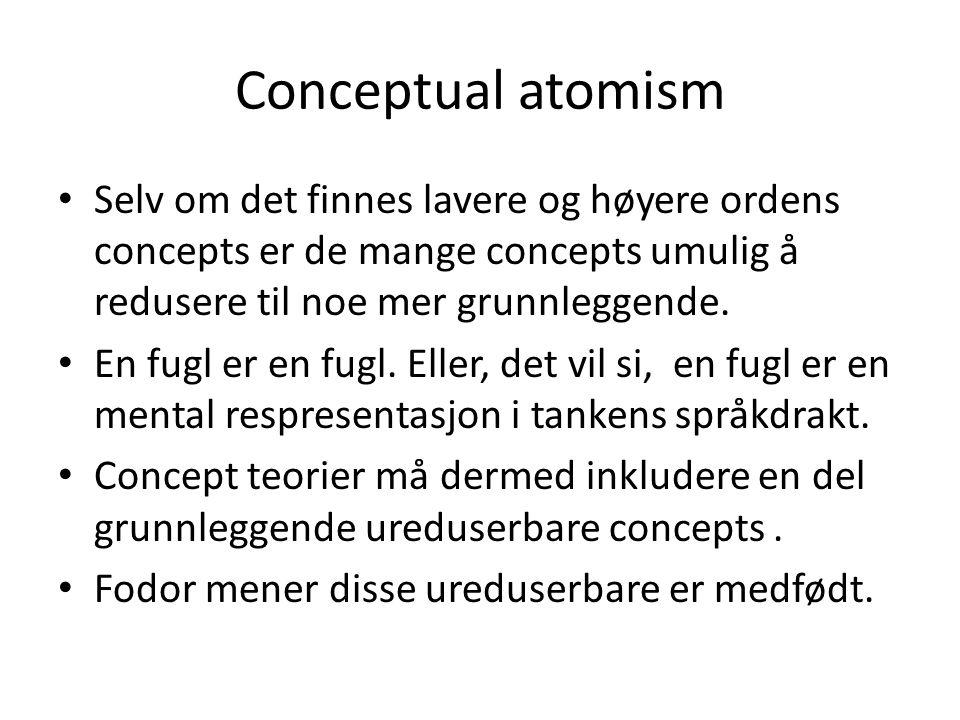 Conceptual atomism • Selv om det finnes lavere og høyere ordens concepts er de mange concepts umulig å redusere til noe mer grunnleggende. • En fugl e
