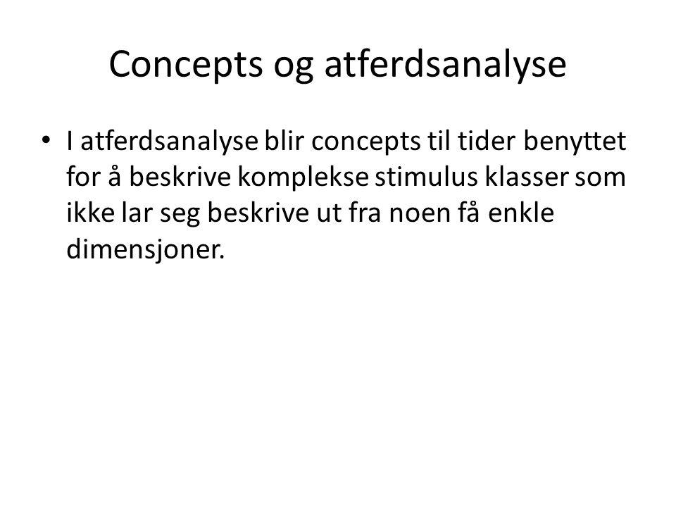 Concepts og atferdsanalyse • I atferdsanalyse blir concepts til tider benyttet for å beskrive komplekse stimulus klasser som ikke lar seg beskrive ut